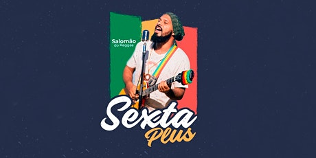Sexta Plus | Salomão do Reggae billets