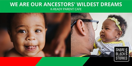 K-Ready Parent Cafe - We Are Our Ancestors' WILDEST Dreams tickets