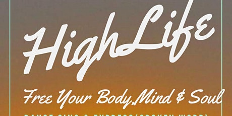HIGH LIFE: FREE YOUR BODY MIND & SOUL tickets
