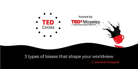 Three Types of Biases that Shape Your Worldview / TED Circles tickets