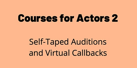 Courses for Actors 2 - Self-Taped Auditions and Virtual Callbacks