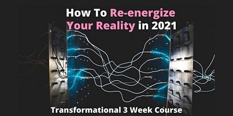 How to Re-energize Your Reality in 2021 tickets