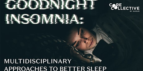 Goodnight Insomnia: Multidisciplinary Approaches to Better Sleep tickets