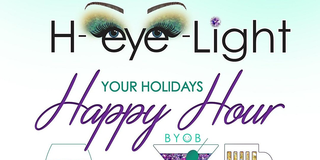 H-Eye-Light Your Holidays Happy Hour