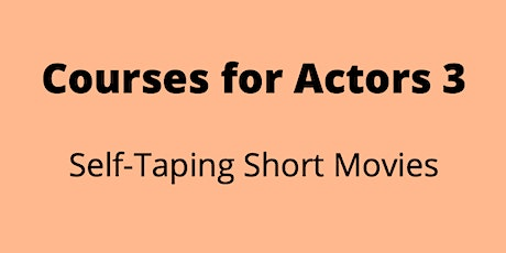 Courses for Actors 3 - Self-Taping Short Movies