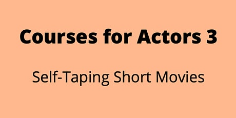 Courses for Actors 3 - Self-Taping Short Movies tickets