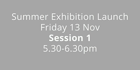5.30-6.30 pm Session 1 : Summer Exhibition launch 13 November 2020 tickets