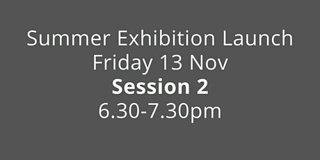 6.30-7.30 pm Session 2:  Summer Exhibition launch, 13 November 2020 tickets