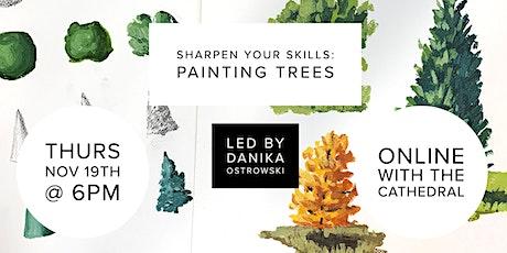 Sharpen Your Skills: Painting Trees w/Danika Ostrowski- Online Workshop tickets