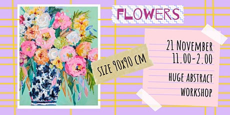FLOWERS- Huge abstract workshop tickets