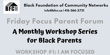 BFCN Friday Focus Parent Forum Workshop #1: I Am Focused tickets
