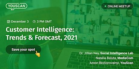 Customer Intelligence: Trends & Forecast, 2021 tickets