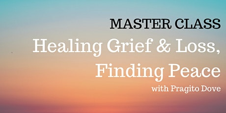 MASTERCLASS: HEALING GRIEF AND LOSS, FINDING PEACE tickets