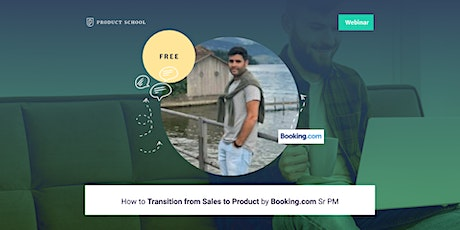 Webinar: How to Transition from Sales to Product by Booking.com Sr PM tickets