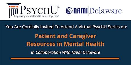 NAMI DE & PsychU Series: Patient & Caregiver Resources in Mental Health tickets