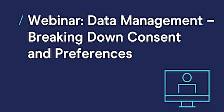 Webinar: Data Management - Breaking Down Consent and Preferences tickets
