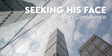 Seeking His Face Worship Conference tickets