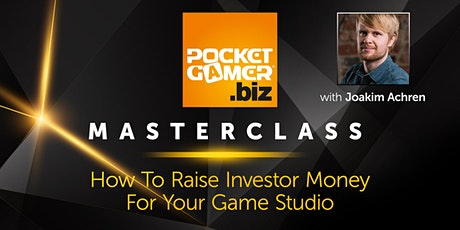 MasterClass: How To Raise Investor Money For Your Game Studio tickets