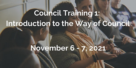 Council Training 1: Introduction to the Way of Council - Nov 6-7, 2021 tickets