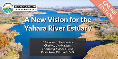 Yahara Lakes 101 - A New Vision for the Yahara River Estuary tickets