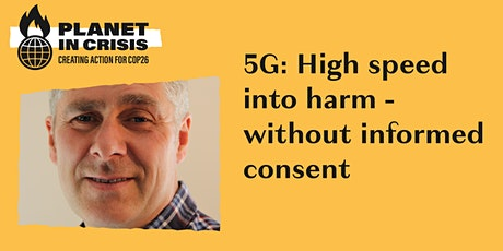 5G; High Speed Into Harm Without Informed Consent tickets