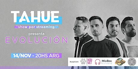 TAHUE  presenta 'Evolución' - Show por Streaming entradas
