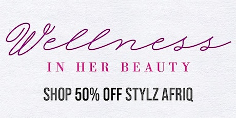 Stylz Afriq Presents: Wellness - In Her Beauty tickets