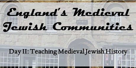England's Medieval Jewish Communities: Day II, Teaching Jewish History tickets