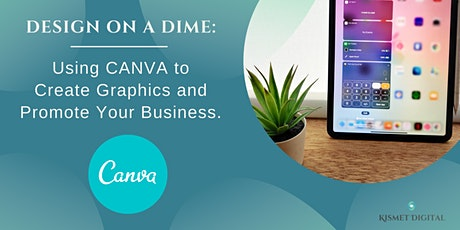 Design on a Dime: Using Canva to Create Graphics and Promote Your Business tickets