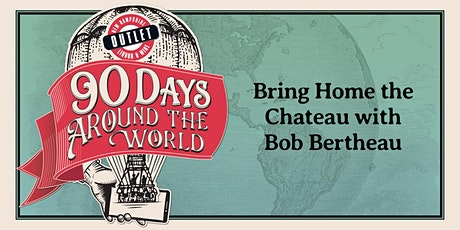 Bring Home the Chateau with Bob Bertheau tickets