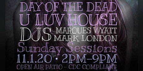 U LUV HOUSE: Day of the Dead Sunday Sessions ft MARQUES WYATT & MARK LONDON tickets