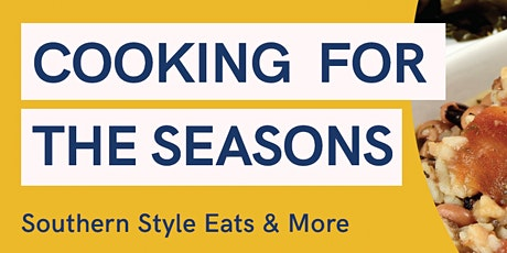 Cooking For The Seasons:  Southern Style Eats & More. tickets