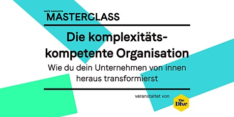 Masterclass by The Dive:  Die komplexitätskompetente Organisation Tickets