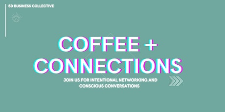 Coffee + Connections: Intentional Networking for Conscious Entrepreneurs tickets