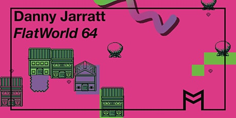 Exhibition: Danny Jarratt, 'FlatWorld 64' tickets