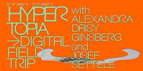 Hypertopia: Digital Field Trip Alexandra Daisy Ginsberg and Josef Settele Tickets