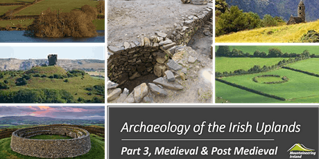 Archaeology of the Irish Uplands, #3 - Medieval & Post Medieval tickets
