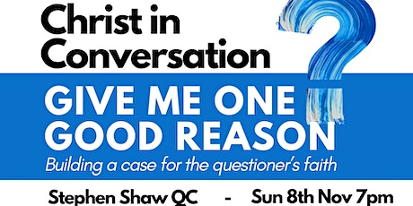 Christ in Conversation: Give Me One Good Reason tickets