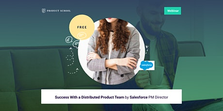Webinar: Success With a Distributed Product Team by Salesforce PM Director tickets