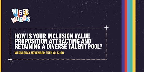 Inclusion Value Propositions: How to attract & retain a diverse talent pool tickets