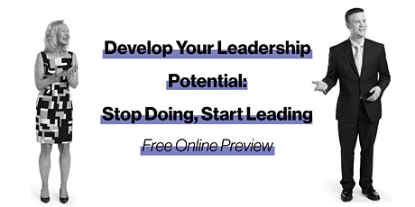 Develop Your Leadership Potential: Stop Doing, Start Leading - FREE ONLINE tickets