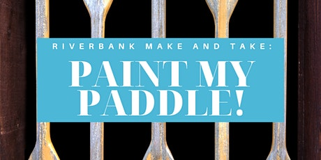 Riverbank Make and Take: Paint my Paddle tickets