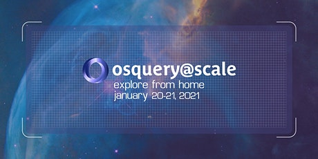 osquery@scale 2021: explore from home tickets