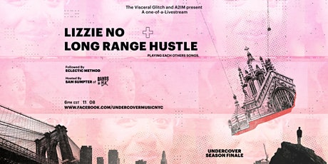 UnderCover FREE Livestream with Lizzie No + Long Range Hustle tickets