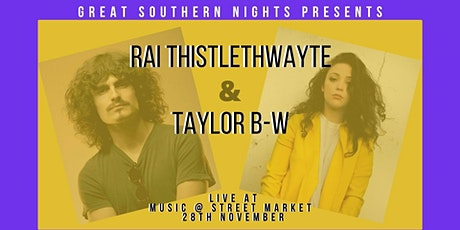 Great Southern Nights presents a double bill: Rai Thistlethwayte & Taylor B tickets