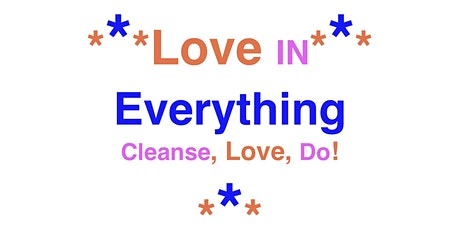 """""""Everything In Love"""" Cleanse Love Do! tickets"""