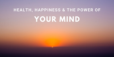 Public Talk - Health, Happiness, & The Power of Your Mind tickets
