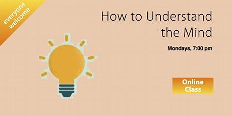 ONLINE CLASSES - How to Understand the Mind (Part 2) tickets