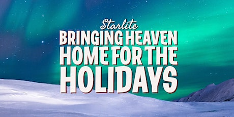 Starlite© Bringing Heaven Home for the Holidays  Online Event! tickets