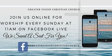Greater Vision Christian Church Sunday Worship Service (FACEBOOK LIVE) tickets
